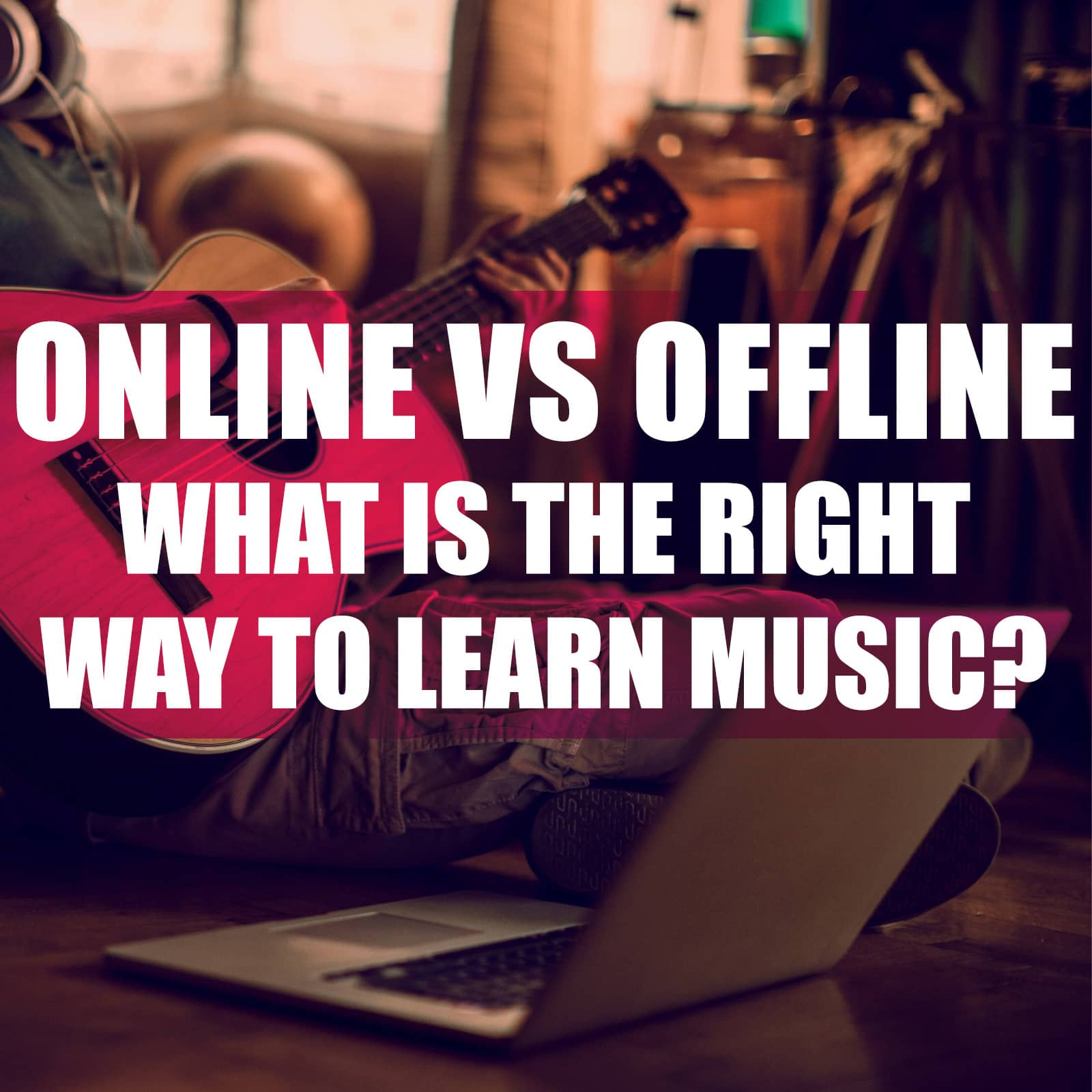 Online vs. Offline - What is the right way to learn music?